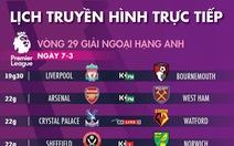 Lịch trực tiếp bóng đá châu Âu ngày 7-3: Liverpool, Arsenal, Tottenham ra sân