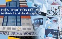 Hiện thực hóa ước mơ trở thành Bác sĩ nha khoa quốc tế