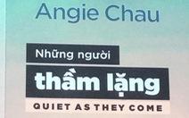 Những người thầm lặng  của Angie Chau: Thân phận người Việt xa xứ