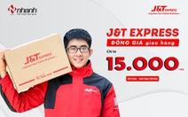 J&T Express đồng giá giao hàng chỉ từ 15.000đ cho khách hàng trên Nhanh.vn