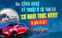 Học công nghệ kỹ thuật ô tô thời 4.0 - 'Cơ ngơi thực hành' là yếu tố số 1