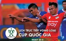 Lịch thi đấu vòng loại Cúp quốc gia ngày 25-5