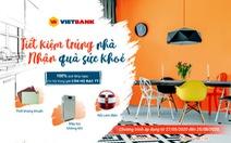 Tiết kiệm trúng nhà, nhận quà sức khỏe từ Vietbank