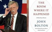 Quốc gia nào xuất hiện trong sách 'bom tấn' rung chuyển chính trường Mỹ của ông Bolton?