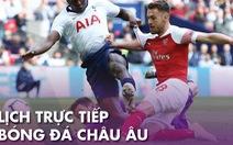 Lịch trực tiếp bóng đá châu Âu 12-7: Tottenham gặp Arsenal