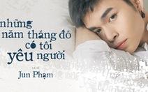 Jun Phạm khiến fan 'lụi tim' vì bản ballad lấy cảm hứng từ truyện của Anh Khang