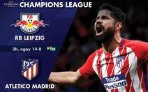 Lịch trực tiếp tứ kết Champions League: Atletico Madrid - Leipzig