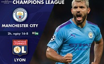 Lịch trực tiếp tứ kết Champions League: Man City - Lyon
