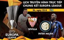 Lịch trực tiếp chung kết Europa League: Sevilla - Inter Milan