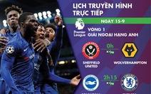 Lịch trực tiếp vòng 1 Giải ngoại hạng Anh: Chờ Chelsea xuất trận