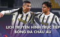 Lịch trực tiếp bóng đá châu Âu 10-1: Tâm điểm Juventus
