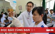 Đọc báo cùng bạn 12-1: Đua nhau đào tạo ngành y dược