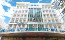 Bệnh viện Mắt Quốc tế Việt - Nga TP.HCM thanh toán phẫu thuật BHYT