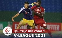 Lịch trực tiếp V-League 2021: Đại chiến Hà Nội - Bình Dương
