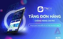 TNEX Merchant: giải pháp tiếp cận khách hàng, tăng doanh thu cho cửa hàng