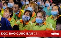 Đọc báo cùng bạn 28-1: Mang tết đến công nhân xa quê