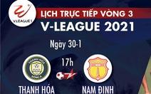 Lịch trực tiếp vòng 3 V-League 2021: Thanh Hóa - Nam Định, Sài Gòn - SLNA