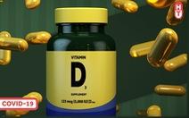 Vitamin D có thể giúp ngăn ngừa nhiễm COVID-19?