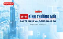 Trực tiếp: Cơ hội bình thường mới tại TP.HCM và miền Đông Nam Bộ