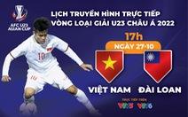 Lịch trực tiếp U23 Việt Nam gặp U23 Đài Loan ở vòng loại U23 châu Á 2022