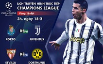 Lịch trực tiếp Champions League 18-2: Porto - Juventus, Sevilla - Dortmund
