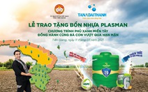 Tân Á Đại Thành tặng 2.000 bồn nhựa Plasman cho người dân vùng hạn mặn