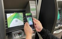 Sử dụng VCB-Digibank, không cần thẻ vẫn rút được tiền tại ATM