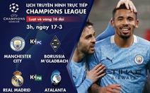 Lịch trực tiếp Champions League: Man City, Real ra sân