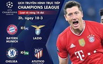 Lịch trực tiếp Champions League 18-3: Tâm điểm Chelsea - Atletico Madrid