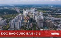 Đọc báo cùng bạn 17-3: TP.HCM sẽ có thêm 'thành phố thuộc thành phố'?