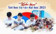 'Kịch bản' Xét học bạ vào đại học 2021