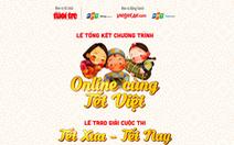 Chiều nay, tổng kết chương trình 'Online cùng Tết Việt' và trao giải cuộc thi Tết xưa - Tết nay