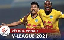 Kết quả, bảng xếp hạng V-League 2021: Hoàng Anh Gia Lai lên đầu bảng, Hà Tĩnh thắng trận đầu