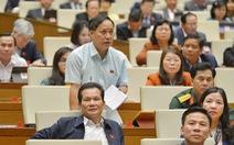 Đại biểu Quốc hội chỉ ra nguy cơ tham nhũng chính sách