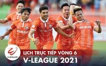 Lịch trực tiếp vòng 6 V-League 2021: Hà Nội gặp Hà Tĩnh