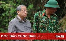 """Đọc báo cùng bạn 31-3: Chủ tịch UBND TT Huế Phan Ngọc Thọ nói chỉ là người tổng kết """"Giấc mơ Huế"""""""
