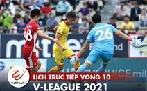 Lịch trực tiếp vòng 10 V-League 2021: SLNA - Hà Tĩnh, Sài Gòn - Hải Phòng