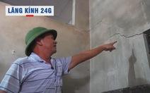 Lăng kính 24g: Dân khốn khổ vì nhà lún, nứt khi thi công đường cao tốc Cam Lộ - La Sơn