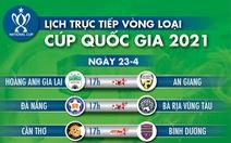 Lịch trực tiếp vòng loại Cúp quốc gia: HAGL, Bình Dương, SLNA thi đấu