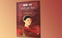 Nữ sĩ thời gió bụi: Giải mã chân dung nữ sĩ Đoàn Thị Điểm bằng văn chương