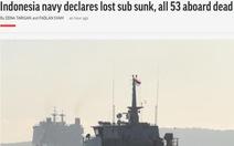 AP: 'Hải quân Indonesia tuyên bố tàu ngầm đã chìm, toàn bộ 53 người chết'