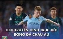 Lịch trực tiếp bóng đá châu Âu: Man City và Tottenham tranh chức vô địch
