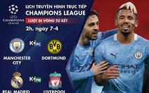 Lịch trực tiếp lượt đi tứ kết Champions League: Man City - Dortmund, Real - Liverpool