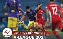 Lịch trực tiếp vòng 8 V-League: Tâm điểm Hà Nội - Viettel