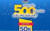 Vinamilk vượt mốc 500 cửa hàng mang tên Giấc Mơ Sữa Việt