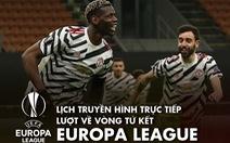 Lịch trực tiếp lượt đi vòng tứ kết Europa League: Man United và Arsenal thi đấu