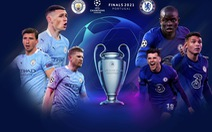 Lịch trực tiếp chung kết Champions League: Manchester City - Chelsea