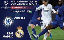 Lịch trực tiếp lượt về bán kết Champions League: Chelsea - Real Madrid