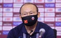 HLV Park: 'Việt Nam sẽ giữ được chiến thuật để thắng UAE'