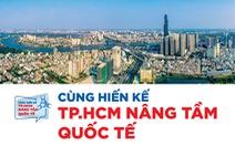 Mời bạn đọc dự thi cùng hiến kế để 'TP.HCM nâng tầm quốc tế'